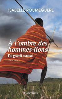 A l'ombre des hommes-lions : j'ai grandi maasai : témoignage