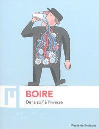 Boire : de la soif à l'ivresse : exposition, Rennes, Musée de Bretagne, du 16 octobre 2015 au 30 avril 2016