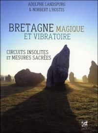 Bretagne magique et vibratoire : circuits insolites & mesures sacrées