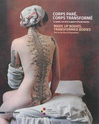 Corps paré, corps transformé : la peau comme support d'expression = Made up bodies, transformed bodies : skin as surface of expression