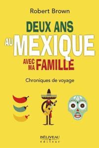 Deux ans au Mexique avec ma famille  : chroniques de voyage