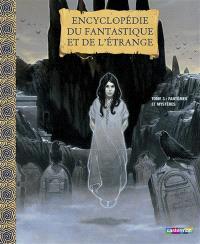 Encyclopédie du fantastique et de l'étrange. Volume 3, Fantômes et mystères