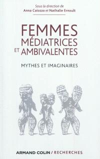 Femmes médiatrices et ambivalentes : mythes et imaginaires
