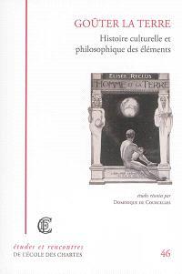 Goûter la terre : histoire culturelle et philosophique des éléments