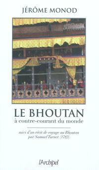 Le Bhoutan : à contre-courant du monde. Suivi de Voyage au Bhoutan