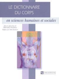 Le dictionnaire du corps : en sciences humaines et sociales