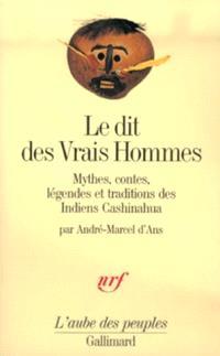 Le Dit des vrais hommes : mythes, contes, légendes et traditions des Indiens Cashinahua