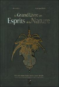 Le grand livre des esprits de la nature : fées, elfes, lutins, faunes, sirènes, pixies, dryades et autres créatures des forêts, montagnes, rivières, océans et jardins