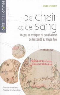 De chair et de sang : images et pratiques du cannibalisme de l'Antiquité au Moyen Age