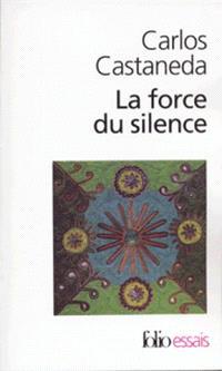 La force du silence : nouvelles leçons de don Juan