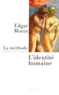 La Méthode. Volume 5, L'humanité de l'humanité : l'identité humaine