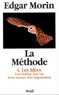 La Méthode. Volume 4, Les Idées : leur habitat, leur vie, leurs moeurs, leur organisation