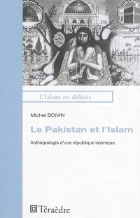 Le Pakistan et l'islam : anthropologie d'une république islamique