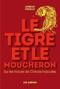 Le tigre et le moucheron : sur les traces de Chinois indociles