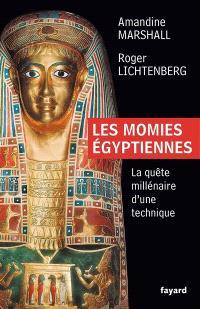 Les momies égyptiennes : la quête millénaire d'une technique