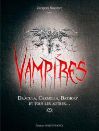 Vampires : Dracula, Carmilla, Bathory et tous les autres...