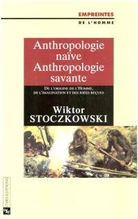 Anthropologie naïve, anthropologie savante : de l'origine de l'homme, de l'imagination et des idées reçues