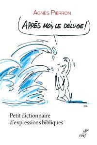Après moi, le déluge ! : petit dictionnaire d'expressions bibliques