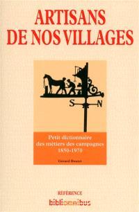 Artisans de nos villages : petit dictionnaire des métiers des campagnes : 1850-1970