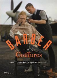 Barber coiffures : histoires de coupes, 1940-1960 : pour les rockers, les latin lovers et les hipsters