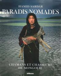 Dark heavens : shamans & hunters of Mongolia = Paradis nomades : chamans et chasseurs de Mongolie