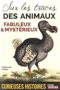 Curieuses histoires des animaux fabuleux et mystérieux