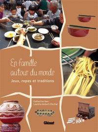 En famille autour du monde : jeux, repas et traditions