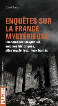Enquêtes sur la France mystérieuse. Volume 1, Phénomènes inexpliqués, énigmes historiques, sites mystérieux, lieux hantés