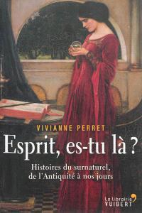Esprit, es-tu là ? : histoires du surnaturel, de l'Antiquité à nos jours