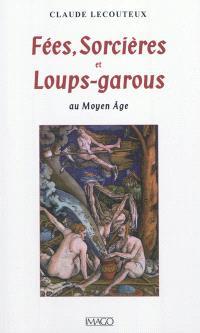 Fées, sorcières et loups-garous au Moyen Age