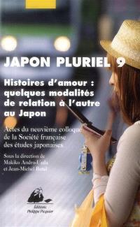 Japon pluriel 9 : histoires d'amour, quelques modalités de relation à l'autre au Japon : actes du neuvième colloque de la Société française des études japonaises