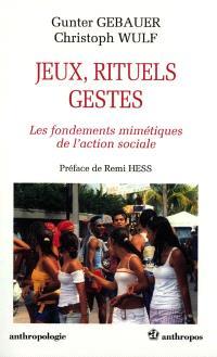 Jeux, rituels, gestes : les fondements mimétiques de l'action sociale