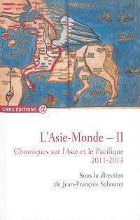 L'Asie-monde : chroniques sur l'Asie et le Pacifique. Volume 2, 2011-2013