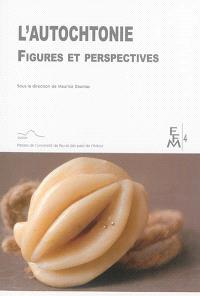 L'autochtonie : figures et perspectives