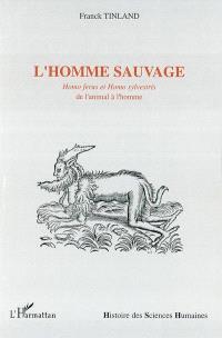 L'homme sauvage : Homo ferus et Homo sylvestris : de l'animal à l'homme