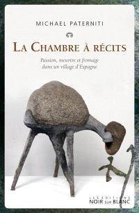 La chambre à récits : la passion, la vengeance et la vie dans un village d'Espagne
