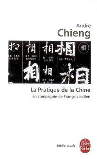 La pratique de la Chine : en compagnie de François Jullien