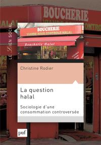 La question halal : sociologie d'une consommation controversée
