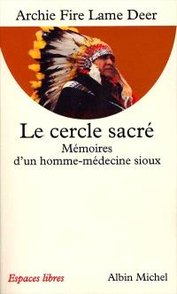 Le cercle sacré : mémoires d'un homme-médecine sioux