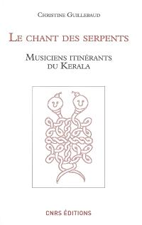 Le chant des serpents : musiciens itinérants du Kerala