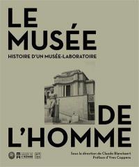 Le Musée de l'homme : histoire d'un musée laboratoire