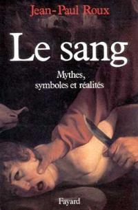 Le Sang, mythes, symboles et réalités