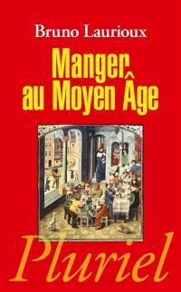 Manger au Moyen Age : pratiques et discours alimentaires en Europe aux XIVe et XVe siècles