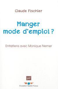 Manger, mode d'emploi ? : entretiens avec Monique Nemer