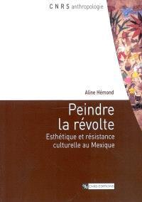 Peindre la révolte : esthétique et résistance culturelle au Mexique