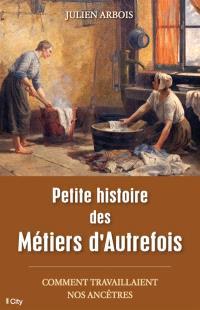 Petite histoire des métiers d'autrefois : comment travaillaient nos ancêtres