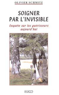Soigner par l'invisible : enquête sur les guérisseurs aujourd'hui
