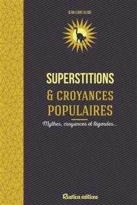 Superstitions & croyances populaires : mythes, croyances et légendes...