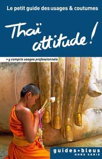 Thaï attitude ! : le petit guide des usages & coutumes