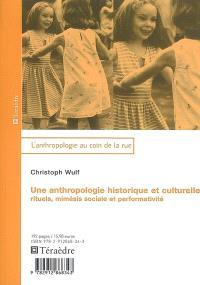 Une anthropologie historique et culturelle : rituels, mimésis sociale et performativité